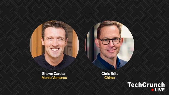 Chime's Chris Britt and Menlo Ventures' Shawn Carolan to talk fintech on TechCrunch Live – TechCrunch